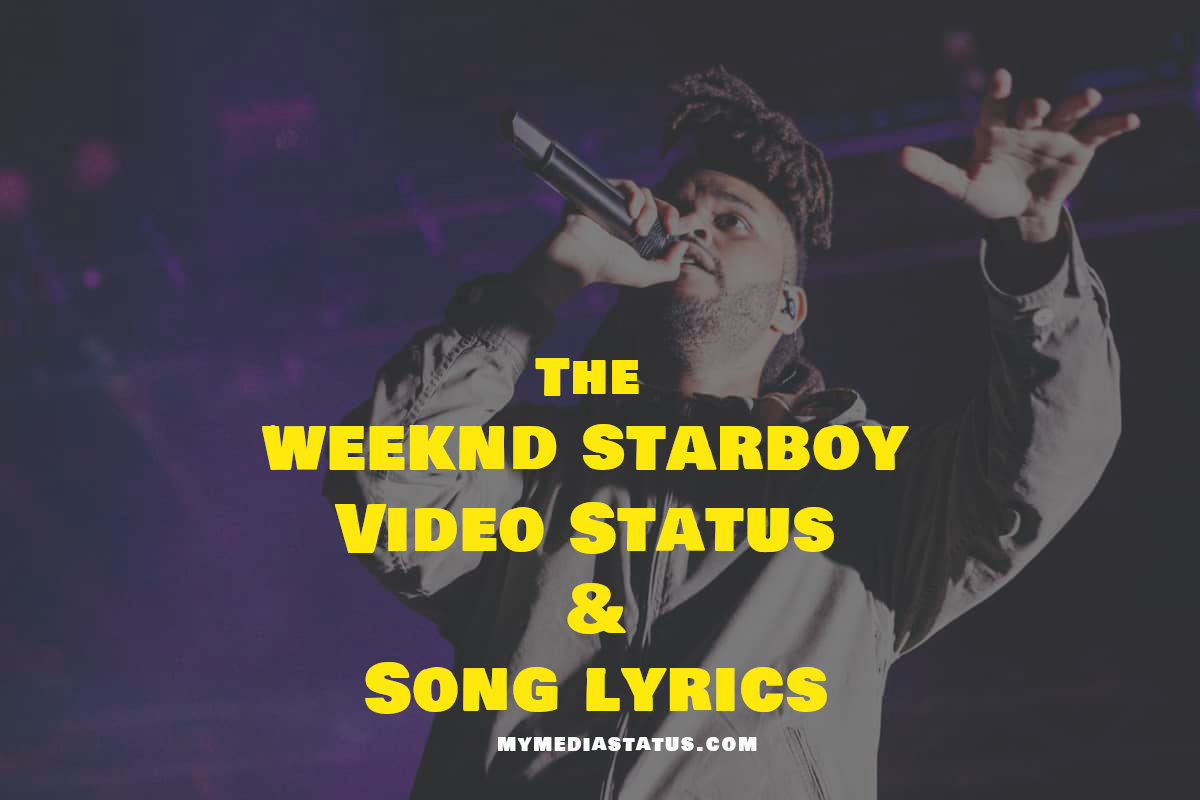 The Weeknd Starboy Status With lyrics for WhatsApp, Facebook and IG