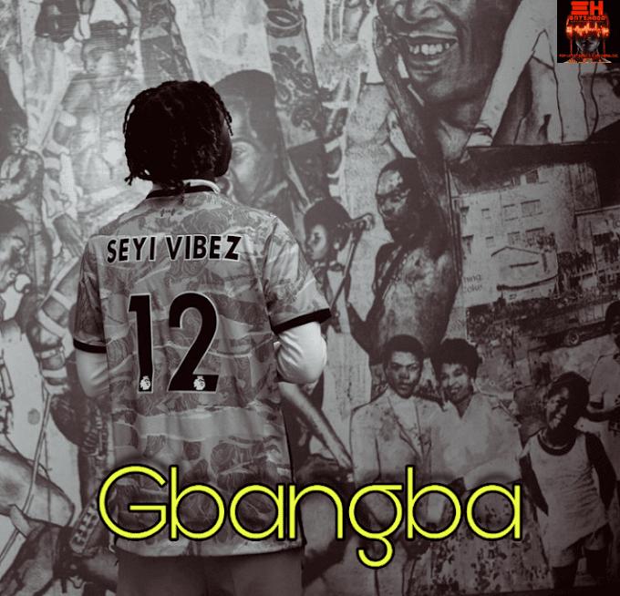 Music : Seyi Vibez – Gbangba