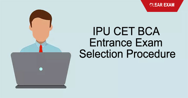 IPU CET BCA Entrance Exam Selection Procedure