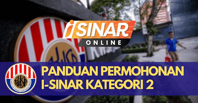 Panduan Permohonan i-Sinar Kategori 2 Besertakan Dokumen Sokongan Diperlukan Dibuka 11 Januari 2021