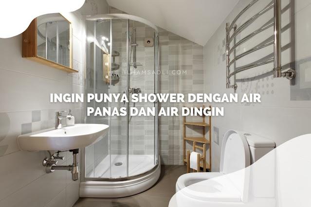 Ingin Punya Shower dengan Air Panas dan Air Dingin