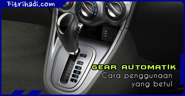(Tips) Cara Penggunaan Gear Yang Betul Untuk Kereta Auto