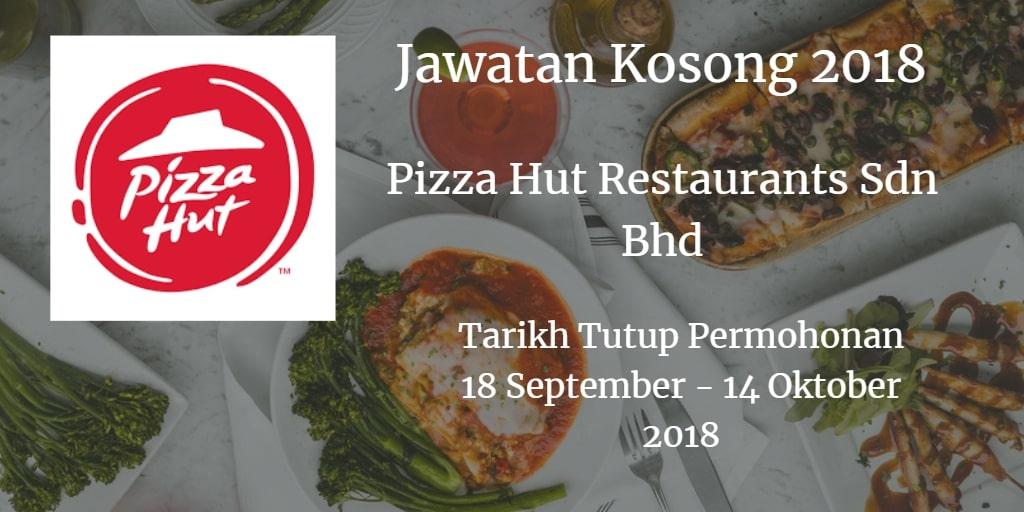 Jawatan Kosong Pizza Hut Restaurants Sdn Bhd  18 September - 14 Oktober 2018