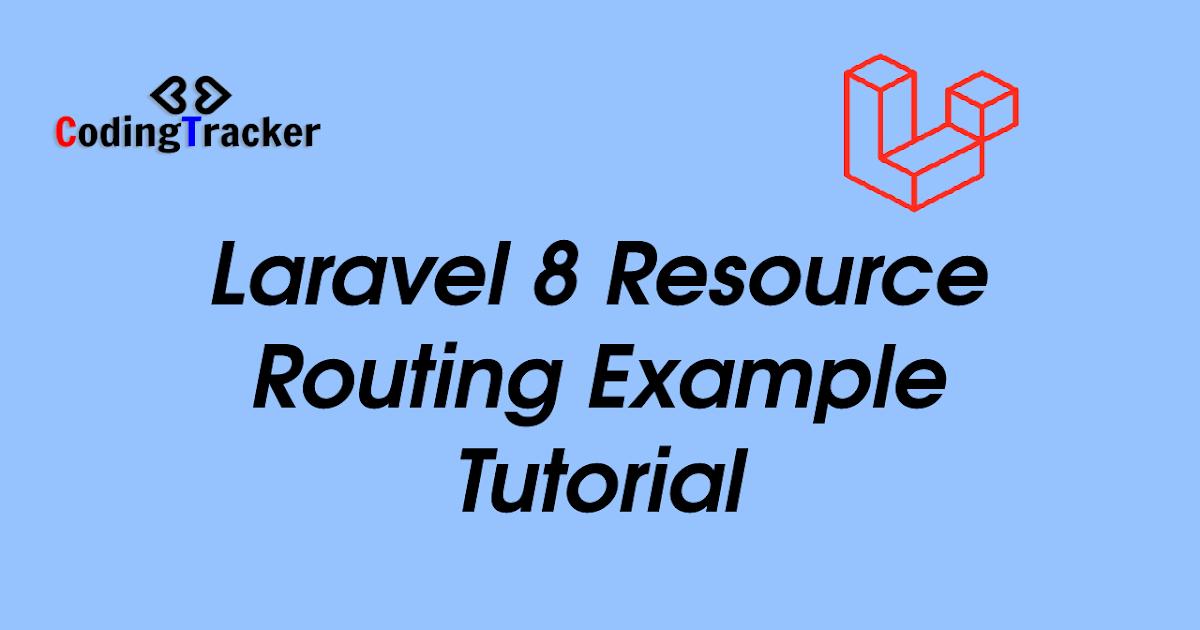 Laravel 8 Resource Route Tutorial Example