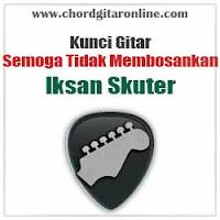 Chord Kunci Gitar Semoga Tidak Membosankan Iksan Skuter