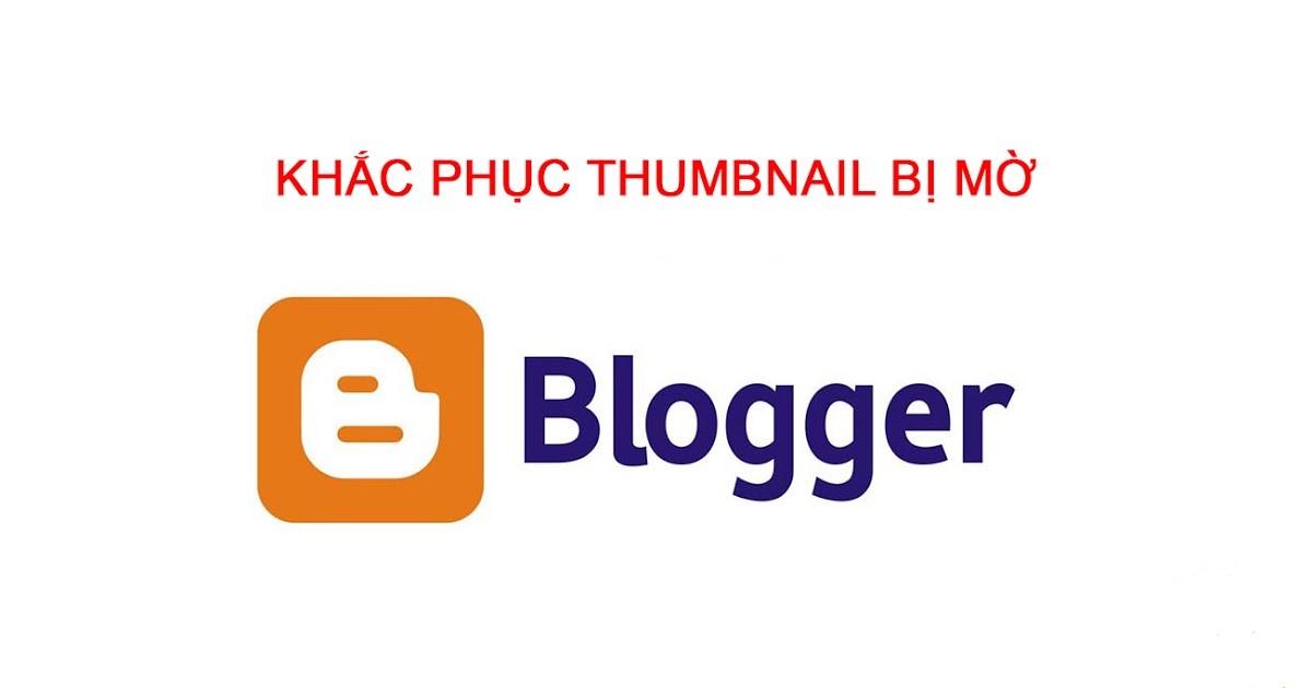 Hướng Dẫn Khắc Phục Lỗi Ảnh Thumbnail Bị Mờ Trên Blogger