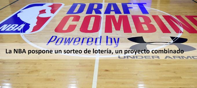La NBA pospone un sorteo de lotería, un proyecto combinado.