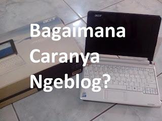 bagaimana caranya ngeblog