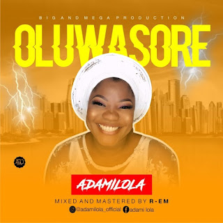 DOWNLOAD MUSIC : OLUWASORE - ADAMILOLA
