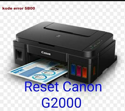 Cara Rеѕеt Prіntеr Canon G2000 Error 5B00 Tanpa Software