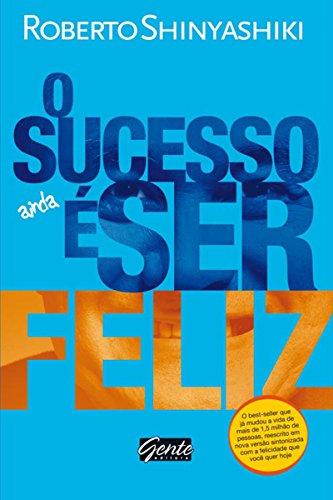 O sucesso é ser feliz Roberto Shinyashiki