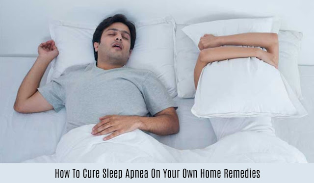 How To Cure Sleep Apnea On Your Own Home Remedies
