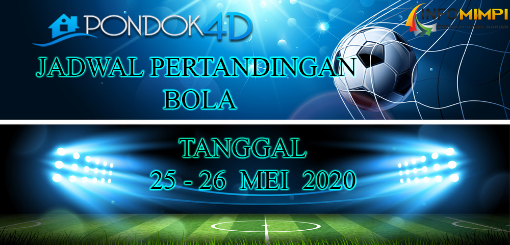 JADWAL PERTANDINGAN BOLA 25 – 26 May 2020