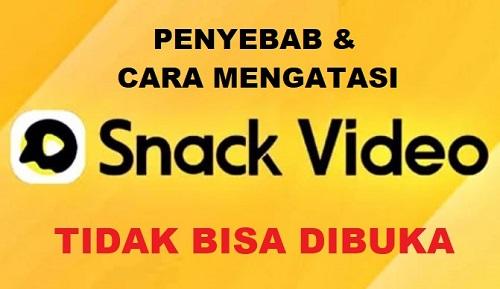 Penyebab Snack Video Tidak Bisa Dibuka dan Cara Mengatasinya
