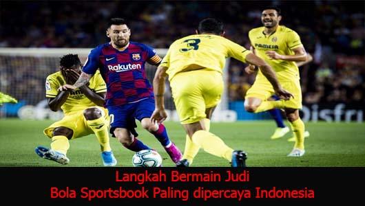 Langkah Bermain Judi Bola Sportsbook Paling dipercaya Indonesia
