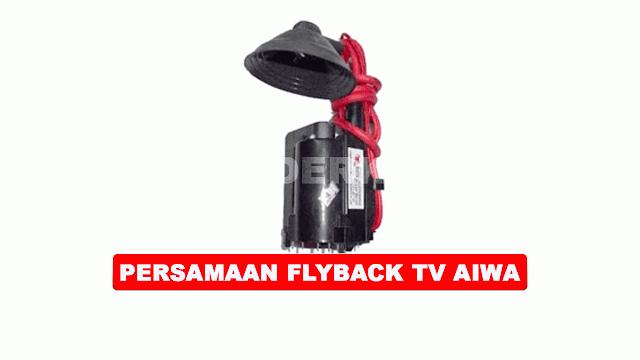 PERSAMAAN FLYBACK TV AIWA