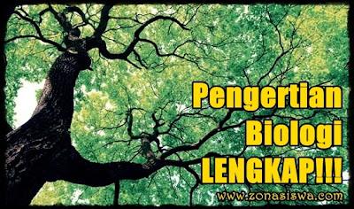Biologi, Pengertian Biologi, Definisi Biologi, Apa itu Biologi, Arti Biologi, Cabang-cabang Ilmu Biologi.