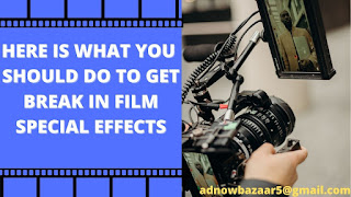 WHAT YOU SHOULD DO TO GET BREAK IN FILM SPECIAL EFFECTS