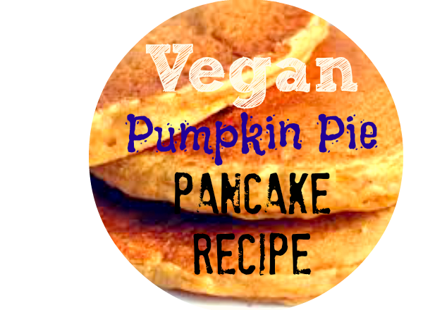 How to Make Pumpkin Pie Pancakes Vegan Recipe
