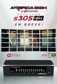 AMERICABOX S305 PLUS PRIMEIRA ATUALIZAÇÃO V1.02 - 26/02/2020