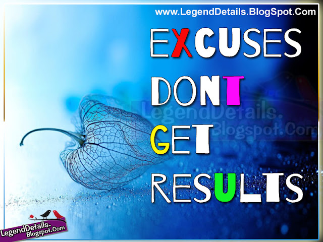 Excuses Don't Get Results Motivational quotes, Best Motivational quotes about excuses problems, True life quotes about Excuses, how affect excuses on life motivational quotes and images, Never excuses Quotes and Quotations in English, How to success in life without excuses Quotes and Sayings, Legendary Quotes with Images.