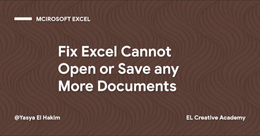 Memperbaiki Microsoft Excel Cannot Open or Save any More Documents