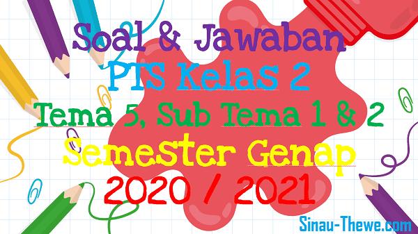 Soal Jawaban Pts Kelas 2 Tema 5 Subtema 1 2 Semester Genap 2020 2021 Sinau Thewe Com