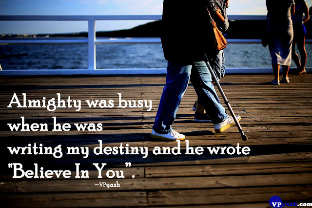 """Almighty was busy when he was writing my destiny and he wrote """"Believe In You"""""""