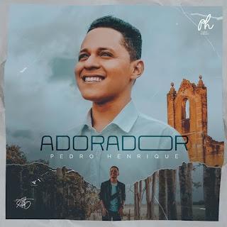 Baixar Música Gospel Adorador - Pedro Henrique Mp3