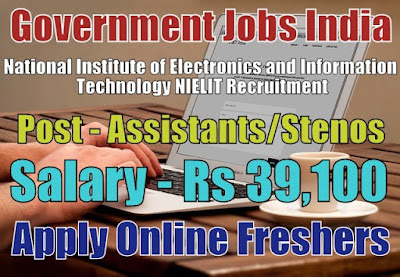 NIELIT Recruitment 2018 for 63 Stenos and Assistants