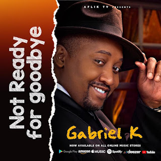 [Music] Gabriel K – Not Ready For Goodbye