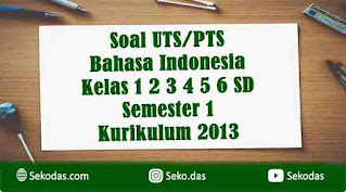 soal uts bahasa indonesia kelas 1 2 3 4 5 6 semester 1