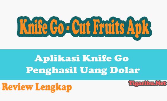 Aplikasi Knife Go Penghasil Uang Dolar – Zaman sekarang ini banyak orang sudah tidak harus keluar rumah untuk mencari uang karena bantuan aplikasi penghasil uang. Ada aplikasi penghasil uang yang wajib deposit saldo dan aplikasi penghasil uang gratisan.  Pada kesepatan ini kami membuat ulasan bagi Anda semua tentang aplikasi penghasil uang dolar yang gratisan. Aplikasi yang kami maksud adalah Aplikasi Knife Go Cut Fruits yang lebih akrab disebut Aplikasi Knife Go Penghasil Uang Dolar.   Aplikasi Knife Go Penghasil Uang Dolar ini sangat mudah cara mainnya karena sistem kerja yang diterapkan simpel. Untuk mengenal Aplikasi Knife Go Penghasil Uang Dolar ini lebih detail silahkan baca review lengkapnya di bawah ini.  Tentang Aplikasi Knife Go Penghasil Uang Aplikasi Knife Go Penghasil Uang Dolar, Ini Cara Mainnya  Aplikasi Knife Go adalah sebuah game lempar pisau yang dapat dimainkan di hp android tanpa memerlukan biaya.   Aplikasi Knife Go memungkinkan Anda bisa memiliki penghasilan tambahan berupa uang dolar setiap kali memainkan game yang ditawarkan.  Aplikasi Knife Go Penghasil Uang ini ditawarkan oleh KnifeGame Dev dengan nama asli Knife Go Cut Fruits Apk. Aplikasi Knife Go Penghasil Uang resmi dirilis sejak 11 Januari 2021 di platform Play Store.  Saat ini Aplikasi Knife Go Penghasil Uang telah mendapatkan jumlah unduhan yang sangat fantastis di usia aplikasi ini yang masih terhitung baru.   Informasi terbarunya, jumlah unduhan Aplikasi Knife Go Penghasil Uang sudah mencapai 50.000 lebih pada saat artikel ini dipublikasikan.  Knife Go Cut Fruits Apk Download Apabila Anda ingin menggunakan Aplikasi Knife Go Penghasil Uang Dolar ini wajib download file Apk nya terlebih dahulu.  Cara download Aplikasi Knife Go Penghasil Uang Dolar ini simpel saja. Silahkan Anda buka Play Store, di kolom pencarian ketikkan Knife Go Cut Fruits Apk Download kemudian enter maka Anda akan mendapatkanya.  Selanjutnya Anda tinggal klik tombol instal maka proses download dan instal Aplikasi 