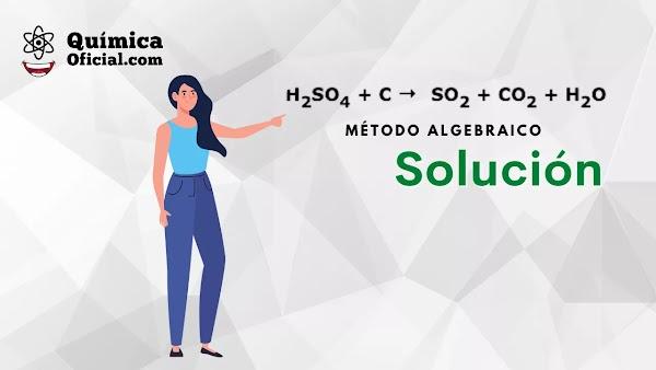 ▷ H2SO4 + C → SO2 + CO2 + H2O Método algebraico ✅ SOLUCIÓN