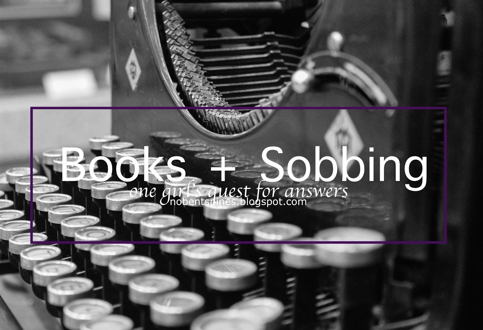 Where I Psychoanalyze Myself: Sobbing + Books | No Bent Spines
