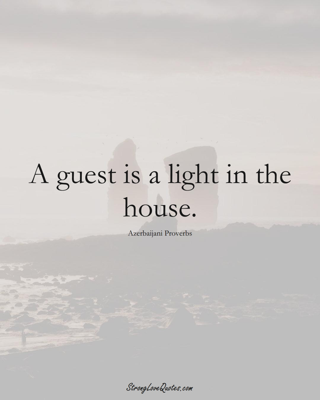 A guest is a light in the house. (Azerbaijani Sayings);  #AsianSayings