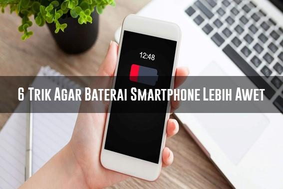 6 Trik Agar Baterai Smartphone Lebih Awet