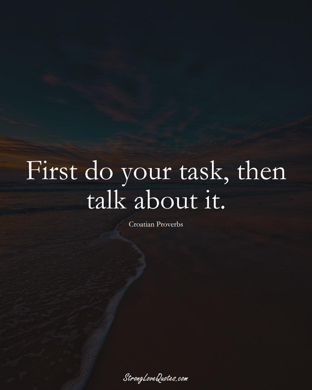 First do your task, then talk about it. (Croatian Sayings);  #EuropeanSayings