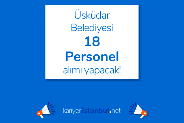 Üsküdar Belediyesi 8 farklı meslek için toplam 18 personel alımı yapacak. Detaylar kariyeristanbul.net'te!