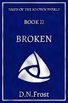 Coming soon! Book Two: Broken, by D.N.Frost. www.DNFrost.com/Broken #TotKW