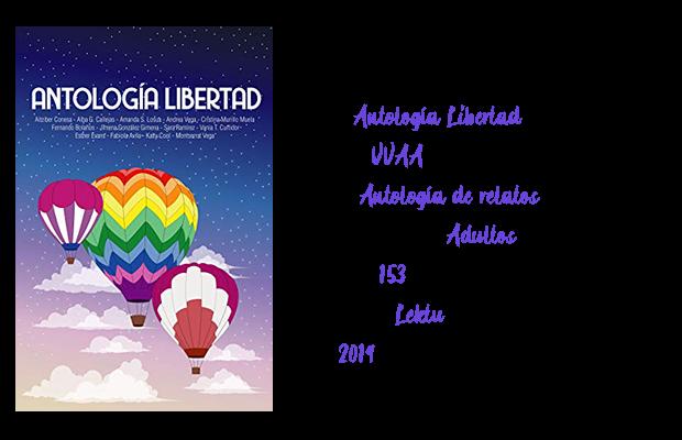 Título: Antología Libertad  Autores: VVAA  Género: Antología de relatos  Público objetivo: Adultos  Páginas: 153  Disponible: Lektu  Año: 2019