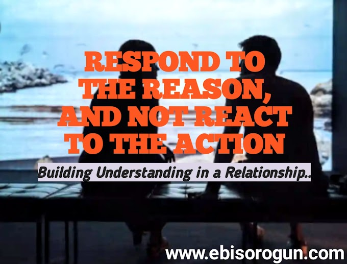 RESPOND TO THE REASON, AND NOT REACT TO THE ACTION.