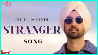 Stranger Lyrics - Diljit Dosanjh's New Punjabi Song