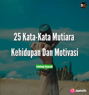 25 Kata Kata Mutiara Kehidupan Motivasi Sembang Kejayaan