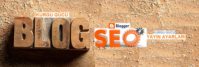 Blogger Yayın Ayarlarıyla Konuları Artık SEO Uyumlu Yapmak Daha Kolay - Kurgu Gücü