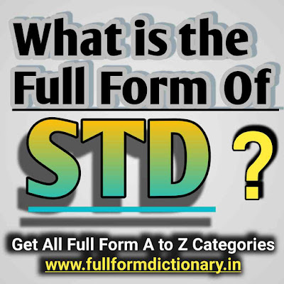Full Form of STD, the full form of std, what is full form of std, full form of stdio.h, full form of std and isd, full form of std call, full form of std in biology,