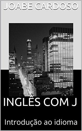 Inglês com J: Introdução ao idioma - Joabe Cardoso