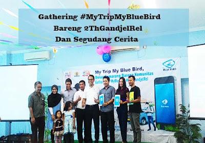 Gathering #MyTripMyBlueBird Bareng #2ThGandjel Rel Dan Segudang Cerita