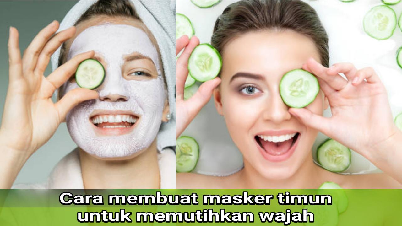 Cara membuat masker timun untuk memutihkan wajah
