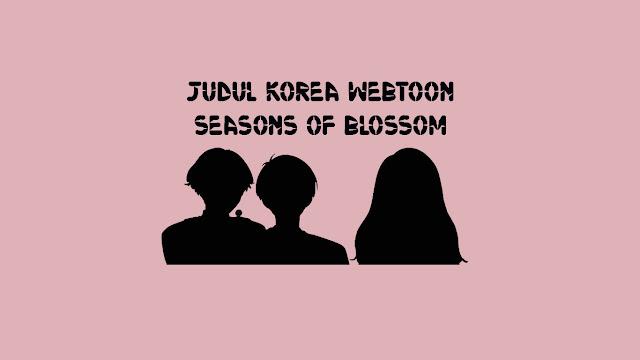 Judul Korea Webtoon Seasons Of Blossom